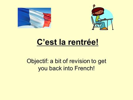 Cest la rentrée! Objectif: a bit of revision to get you back into French!