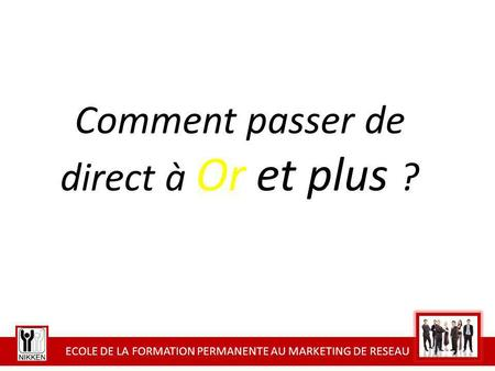 Comment passer de direct à Or et plus ?