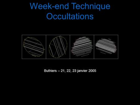 Week-end Technique Occultations Buthiers – 21, 22, 23 janvier 2005.