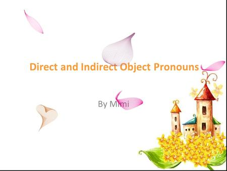 Direct and Indirect Object Pronouns By Mimi. Direct and Indirect Object Pronouns French (Direct object pronouns) English (Direct object pronouns) French.