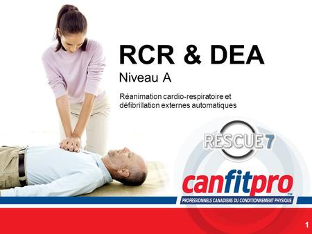 RCR & DEA Niveau A Réanimation cardio-respiratoire et défibrillation externes automatiques SLIDE NOTES: please insert your name as the course conductor.
