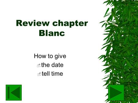 Review chapter Blanc How to give the date tell time.