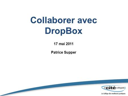 Collaborer avec DropBox 17 mai 2011 Patrice Supper.