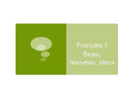 Français 1 Beau, nouveau, vieux. Explication: Most adjectives in the French language follow the noun. There are exceptions that come before the noun.