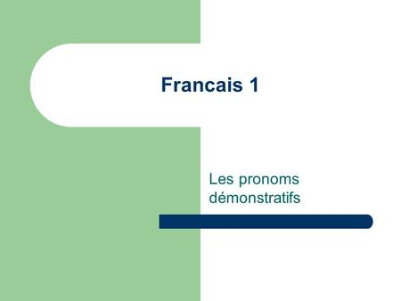 Francais 1 Les pronoms démonstratifs. Les personnes et les objets!!! We use these demonstrative pronouns to point out people or things. In English, we.