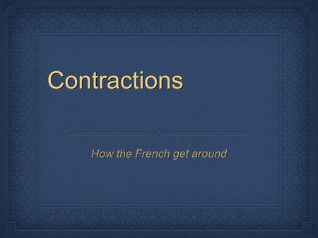 ContractionsContractions How the French get around.