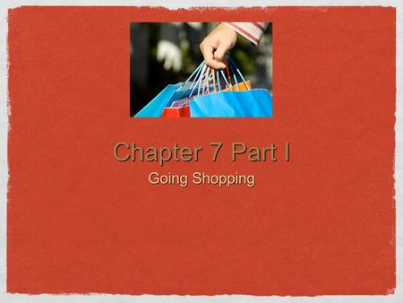 Chapter 7 Part I Going Shopping.