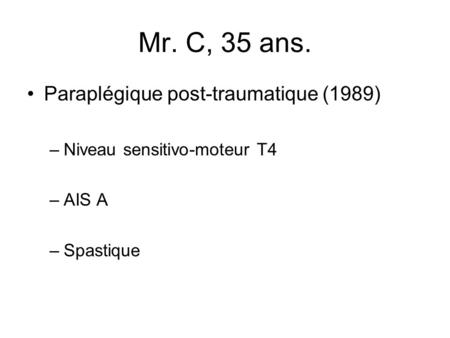 Mr. C, 35 ans. Paraplégique post-traumatique (1989)