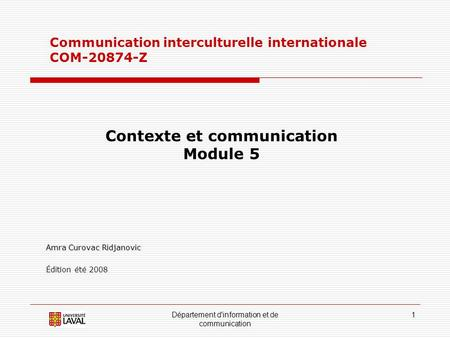 Département d'information et de communication 1 Communication interculturelle internationale COM-20874-Z Contexte et communication Module 5 Amra Curovac.