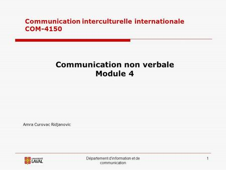 Département d'information et de communication 1 Communication interculturelle internationale COM-4150 Communication non verbale Module 4 Amra Curovac Ridjanovic.