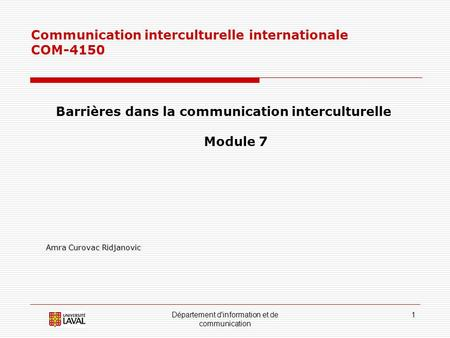 Département d'information et de communication 1 Communication interculturelle internationale COM-4150 Barrières dans la communication interculturelle Module.