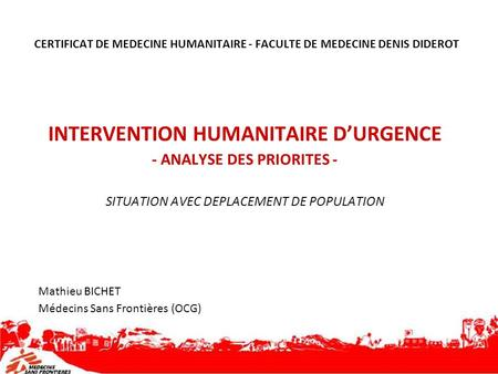 CERTIFICAT DE MEDECINE HUMANITAIRE - FACULTE DE MEDECINE DENIS DIDEROT INTERVENTION HUMANITAIRE DURGENCE - ANALYSE DES PRIORITES - SITUATION AVEC DEPLACEMENT.