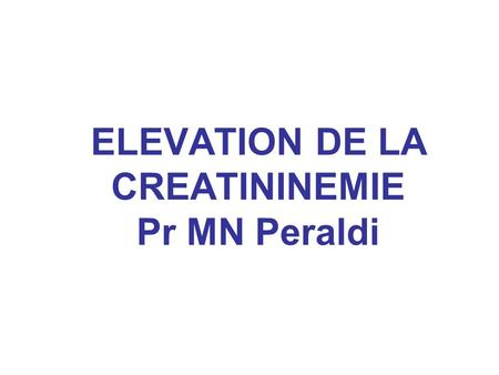 ELEVATION DE LA CREATININEMIE Pr MN Peraldi
