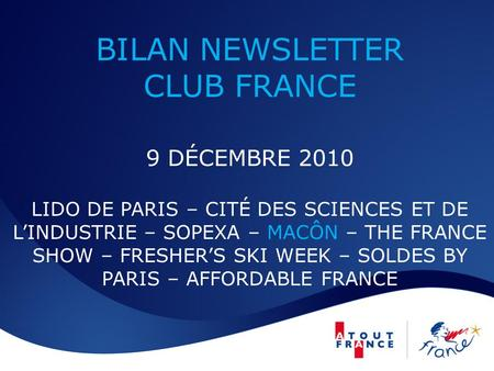 BILAN NEWSLETTER CLUB FRANCE 9 DÉCEMBRE 2010 LIDO DE PARIS – CITÉ DES SCIENCES ET DE LINDUSTRIE – SOPEXA – MACÔN – THE FRANCE SHOW – FRESHERS SKI WEEK.