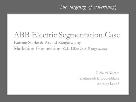ABB Electric Segmentation Case Katrine Starke & Arvind Rangaswamy Marketing Engineering, G.L. Lilien & A. Rangaswamy Richard Binette Shahrazade El Boujaddaini.