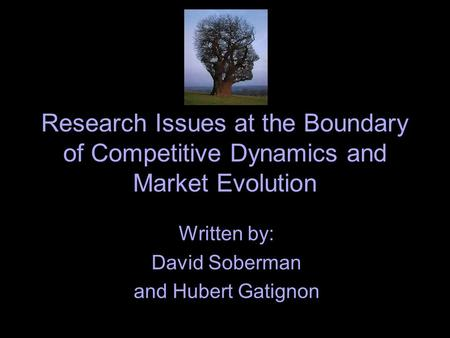 Research Issues at the Boundary of Competitive Dynamics and Market Evolution Written by: David Soberman and Hubert Gatignon.
