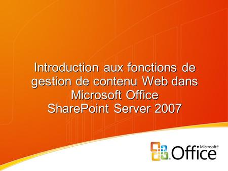 Introduction aux fonctions de gestion de contenu Web dans Microsoft Office SharePoint Server 2007.