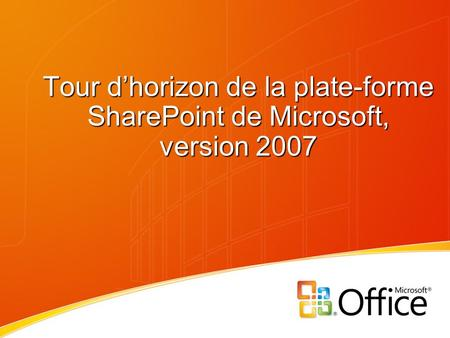 Tour dhorizon de la plate-forme SharePoint de Microsoft, version 2007.