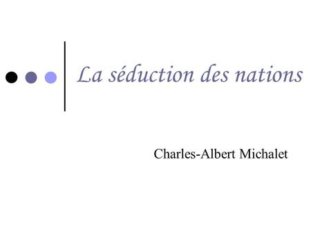 La séduction des nations Charles-Albert Michalet.