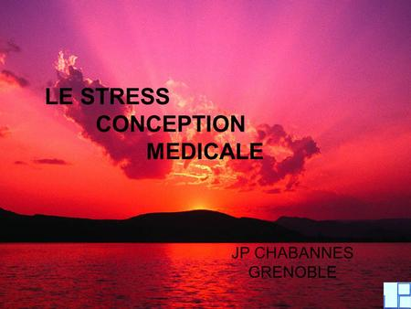 LE STRESS CONCEPTION MEDICALE JP CHABANNES GRENOBLE.