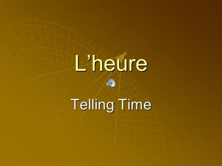 Lheure Telling Time Expressions Use Il est… to say it is… Use Il est… to say it is… For 1:00, use une heure. For 1:00, use une heure. Il est une heure.