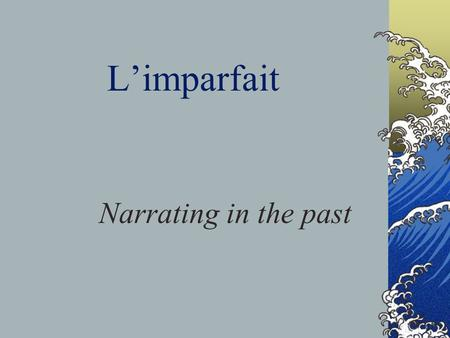 Limparfait Narrating in the past Formation: Same for all endings (ER, IR, RE) Find the stem: drop the -ons ending from the nous form in the present tense.
