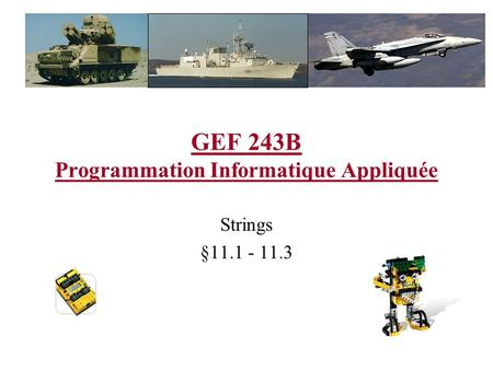 GEF 243B Programmation Informatique Appliquée Strings §11.1 - 11.3.