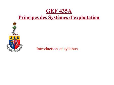 GEF 435A Principes des Systèmes dexploitation Introduction et syllabus.