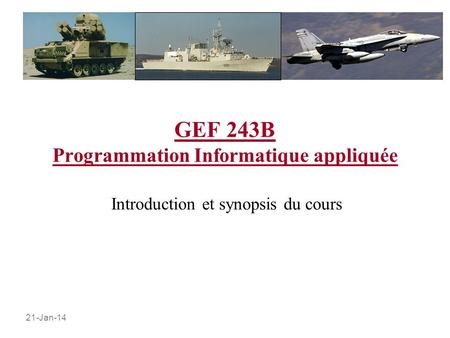 21-Jan-14 GEF 243B Programmation Informatique appliquée Introduction et synopsis du cours.