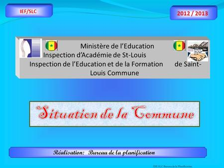 Ministère de lEducation Inspection dAcadémie de St-Louis Inspection de lEducation et de la Formation de Saint- Louis Commune IDE/SLC Bureau de la Planification.