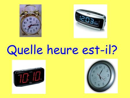 Quelle heure est-il?. Il est... (# of hour) heures. Il est une heure. (1:00 only!) What time is it? To give the time...