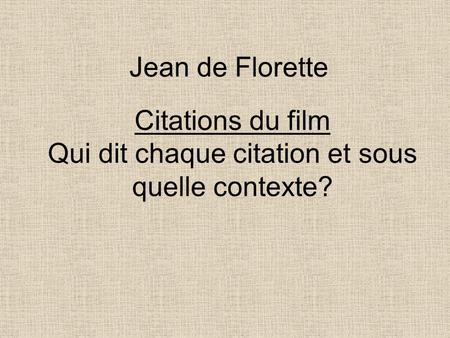 Jean de Florette Citations du film Qui dit chaque citation et sous quelle contexte?