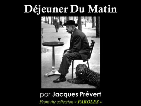 Déjeuner Du Matin par Jacques Prévert From the collection « PAROLES »