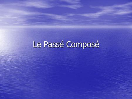 Le Passé Composé. Explain how to conjugate a verb in passé composédiscuss the following. Avoir Past Participle Finir=Étudier=Vendre=Rendre=Parler=Grossir=