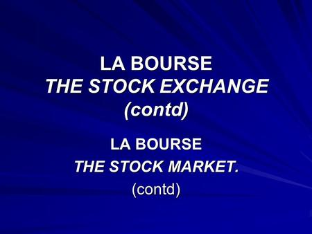 LA BOURSE THE STOCK EXCHANGE (contd) LA BOURSE THE STOCK MARKET. (contd)