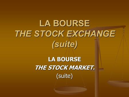 LA BOURSE THE STOCK EXCHANGE (suite) LA BOURSE THE STOCK MARKET. (suite)