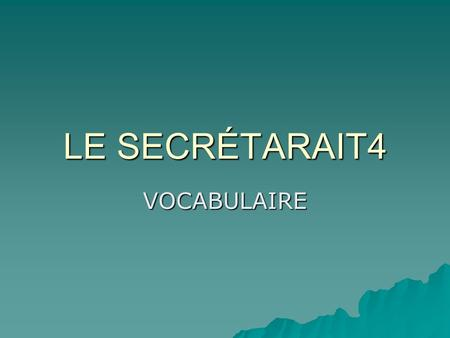 LE SECRÉTARAIT4 VOCABULAIRE. LE SECRÉTARIAT VOCABULAIRE VOCABULAIRE UN ordinateur =a computer UN ordinateur =a computer En panne =out of order En panne.