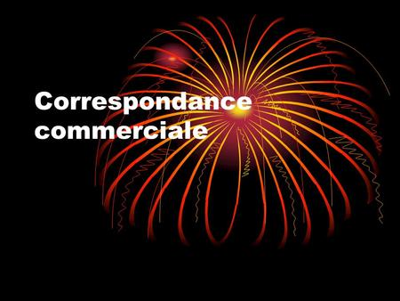 Correspondance commerciale. Unsolicited offers =offres non solicitées. 1. we have just launched a new product……… 2.We are the leading manufactures of.