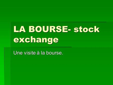 LA BOURSE- stock exchange Une visite à la bourse..