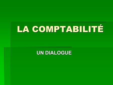 LA COMPTABILITÉ UN DIALOGUE. VOCABULAIRE fondé de pouvoir = proxy/ signing clerk/ Authorized agent fondé de pouvoir = proxy/ signing clerk/ Authorized.