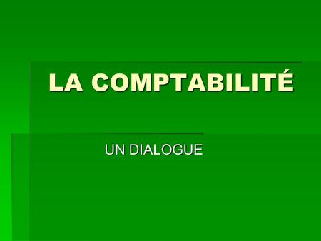 LA COMPTABILITÉ UN DIALOGUE. VOCABULAIRE je prends soin = I take care je prends soin = I take care la façon suivante = the following manner la façon suivante.