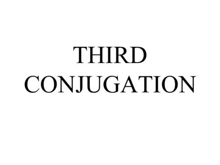 THIRD CONJUGATION. THE THIRD CONJUGATION VERBS INCLUDE: The verb ALLER- to go The verbs ending in –ir.