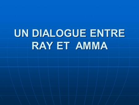 UN DIALOGUE ENTRE RAY ET AMMA. VOCABULAIRE Le montant =the amount Le montant =the amount Un chèque sans provision=a cheque with insufficient funds Un.