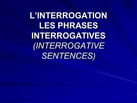 LINTERROGATION LES PHRASES INTERROGATIVES (INTERROGATIVE SENTENCES)