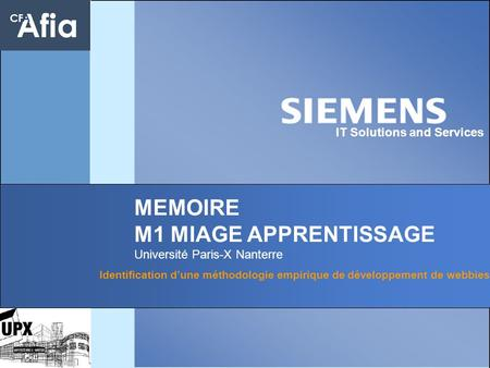 1 IT Solutions and Services MEMOIRE M1 MIAGE APPRENTISSAGE Université Paris-X Nanterre Identification dune méthodologie empirique de développement de webbies.