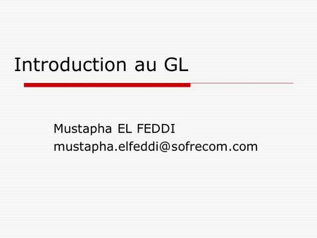Introduction au GL Mustapha EL FEDDI