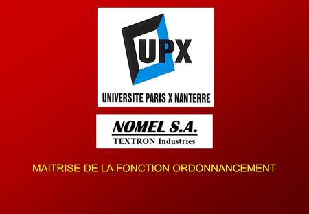 © Bernard Louis KONGS UNIVERSITE PARIS X IUP MIAGE PAGE 1 NOMEL S.A. TEXTRON Industries MAITRISE DE LA FONCTION ORDONNANCEMENT.