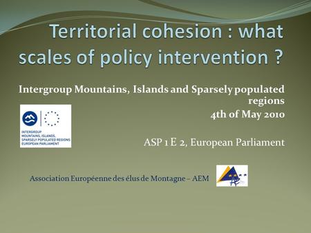 Intergroup Mountains, Islands and Sparsely populated regions 4th of May 2010 ASP 1 E 2, European Parliament Association Européenne des élus de Montagne.