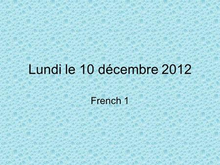 Lundi le 10 décembre 2012 French 1. Warm-up: Replace the english words by the correct french subject pronoun (p.84) EX: (Leas mother) est à Paris. Elle.