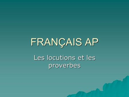 FRANÇAIS AP Les locutions et les proverbes. 1. Avoir un poil dans la main (to have a hair in ones hand) to shy away from work, to avoid work at all costs.